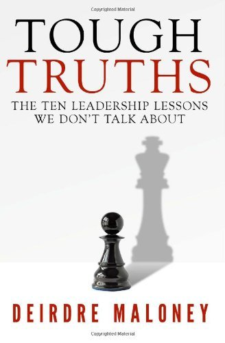 Tough Truths: The Ten Leadership Lessons We Don't Talk About by Deirdre Maloney (2012-10-01)