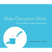 Make Disruption Work: a CEO handbook for digital transformation (English Edition)