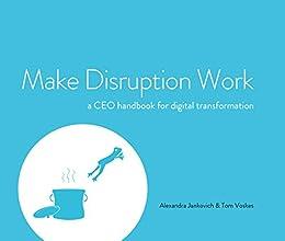 Make Disruption Work: a CEO handbook for digital transformation (English Edition) van [Jankovich, Alexandra, Voskes, Tom]