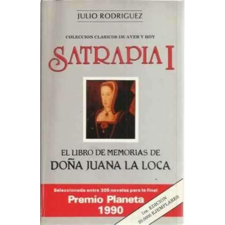 Satrapia I. El libro de memorias de Doña Juana La Loca