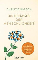 Die Sprache der Menschlichkeit: Wie wir Kranke wieder als Menschen wahrnehmen und nicht als Patienten (German Edition)