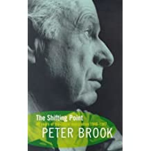 The Shifting Point: Forty Years of Theatrical Exploration, 1946-87 (Biography and Autobiography) by Peter Brook (13-Apr-1989) Paperback