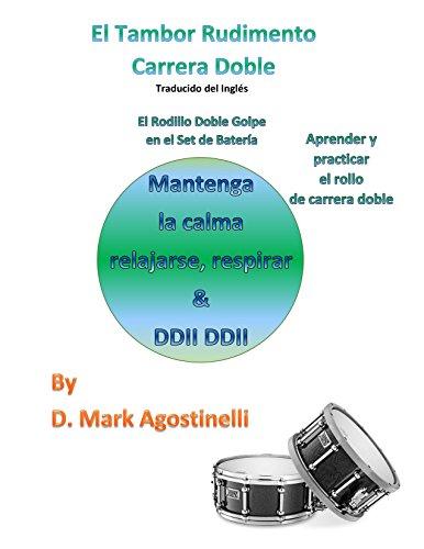 El Tambor Rudimento Carrera Doble - Traducido del Ingles: El Rodillo Doble Golpe en el Set de Bateria (Drum Rudiments ) por D. Mark Agostinelli
