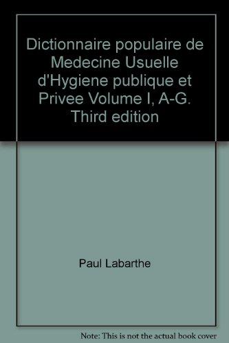 Dictionnaire populaire de Medecine Usuelle d'Hygiene publique et Privee Volume I, A-G. Third edition