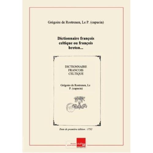 Dictionnaire françois celtique ou françois breton... [édition 1732]