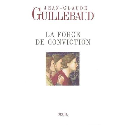 La force de conviction : A quoi pouvons-nous croire ? (Essais Hors collection t. 1)