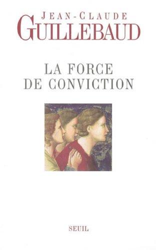 La force de conviction : A quoi pouvons-nous croire ? par Jean-Claude Guillebaud