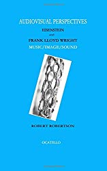Audiovisual Perspectives: Eisenstein and Frank Lloyd Wright - Music/Image/Sound
