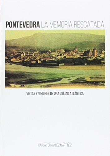 Pontevedra memoria rescatada: Vistas visiones ciudad