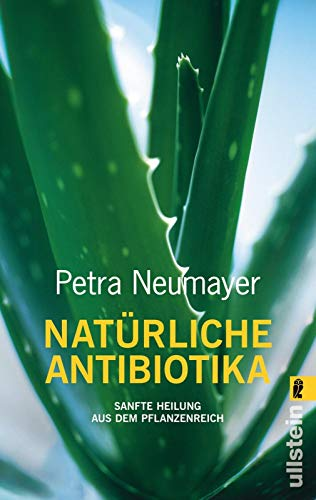 Natürlich Antibiotika: Sanfte Heilung aus dem Pflanzenreich - Aloe Vera Gesundheit