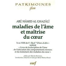 """Maladies de l'âme et maîtrise du coeur : Livre XXII de l'""""Ihyâ' 'Ulûm al-dîn"""""""