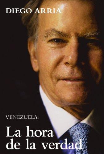 Venezuela: La Hora de la Verdad por Diego Arria