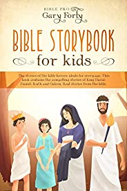 Bible Storybook For Kids: The Stories Of The Bible Heroes, Ideals For Every Age, This Book Contains The Compel