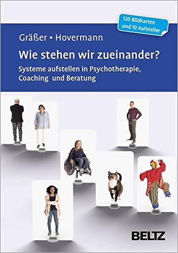 Wie stehen wir zueinander?: Systeme aufstellen in Psychotherapie, Coaching und Beratung. 120 Bildkarten mit 20-seitigem Booklet und 10 Aufstellern in stabiler Box, Kartenformat 5,9 x 9,2 cm. par Melanie Gräßer