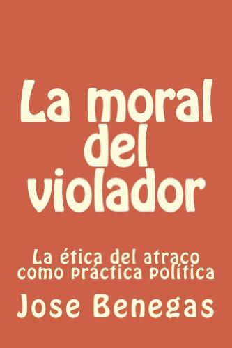 La moral del violador: La etica del atraco como práctica política