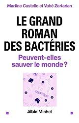 Le Grand roman des bactéries : Peuvent-elles sauver le monde ?