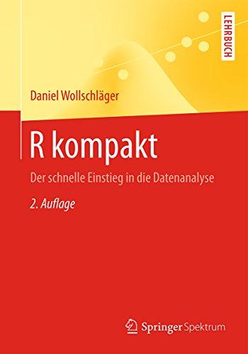 R kompakt: Der schnelle Einstieg in die Datenanalyse (Springer-Lehrbuch) (Software Für Die Datenanalyse)