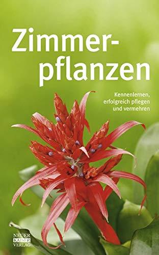 Zimmerpflanzen: Kennenlernen, erfolgreich pflegen und vermehren -