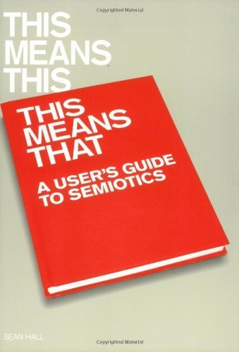This Means This, This Means That: A User's Guide to Semiotics by Sean Hall (2007-10-04)