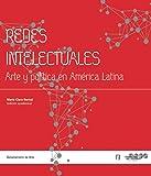 Redes intelectuales: Arte y política en América Latina
