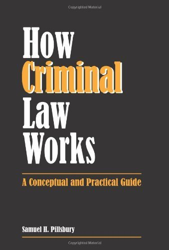 how-criminal-law-works-a-conceptual-and-practical-guide-by-samuel-h-pillsbury-2009-09-17