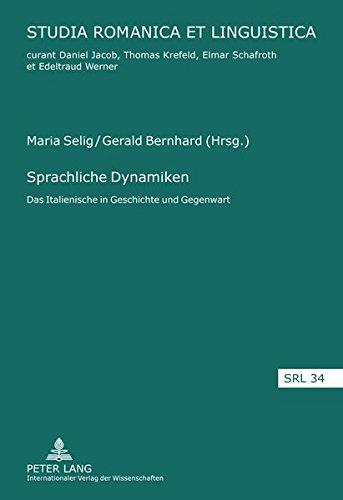 Sprachliche Dynamiken: Das Italienische in Geschichte Und Gegenwart (Studia Romanica Et Linguistica)