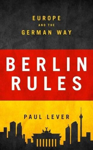 Berlin Rules: Europe and the German Way por Paul Lever