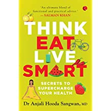 Think, Eat, Live Smart: Secrets to Supercharge Your Health