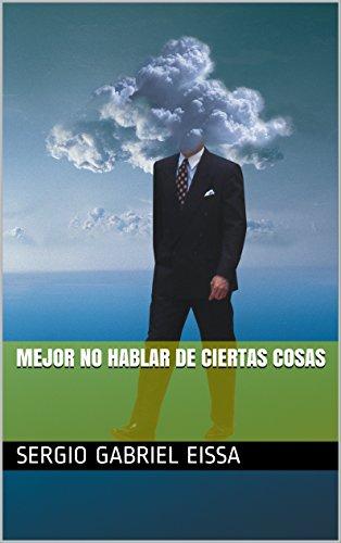 Mejor no hablar de ciertas cosas por Sergio Gabriel Eissa