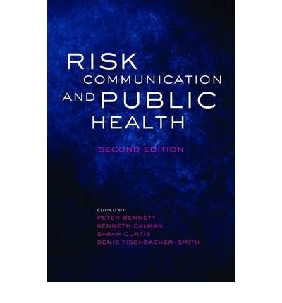 [(Risk Communication and Public Health)] [ Edited by Peter Bennett, Edited by Kenneth C. Calman, Edited by Sarah Curtis, Edited by Denis Fischbacher-Smith, Edited by Denis Smith ] [February, 2010]