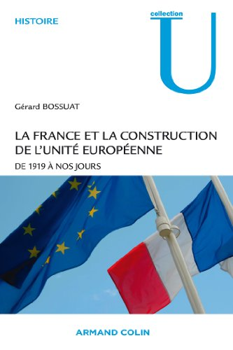La France et la construction de l'unité européenne: De 1919 à nos jours
