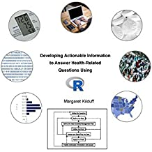 Developing Actionable Information to Answer Health-Related Questions Using R (English Edition)