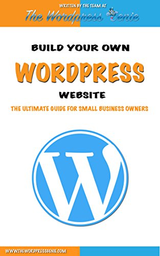 Wordpress: Build Your Own WordPress Website. WordPress for Small Business (English Edition)