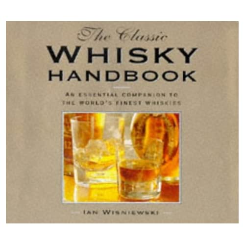 The Classic Whisky Handbook: The Essential Companion to the World's Finest Whiskies by Ian Wisniewski (1998-05-01)