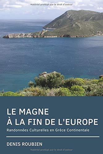 Le Magne. A la fin de l'Europe: Randonnées Culturelles en Grèce Continentale par Denis Roubien