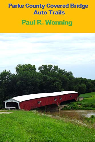 Parke County Covered Bridge Auto Trails: A West-Central Indiana Road Trip (Exploring Indiana's Highways and Back Roads Series Book 3) (English Edition)