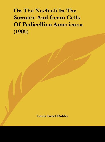 On the Nucleoli in the Somatic and Germ Cells of Pedicellina Americana (1905)