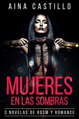 Leer Gratis Mujeres en las Sombras: 3 Novelas de BDSM y Romance (Colección de BDSM) de Aina Castillo