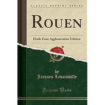 Rouen: Étude d'Une Agglomération Urbaine (Classic Reprint)