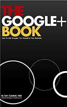 The Google+ Book: How To Use Google Plus For Yourself & Your Business (English Edition) par [Goldfarb, Sam]