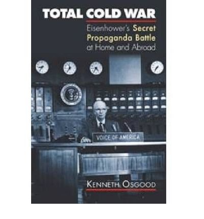 { [ TOTAL COLD WAR: EISENHOWER'S SECRET PROPAGANDA BATTLE AT HOME AND ABROAD ] } By Osgood, Kenneth (Author) Feb-23-2006 [ Paperback ]