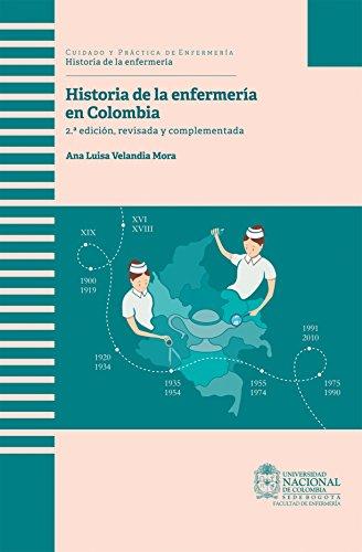 Historia de la enfermería en Colombia: 2ª edición, revisada y complementada por Ana Luisa Velandia Mora