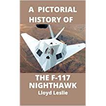 F-117 Nighthawk A Pictorial History: The first Stealth Fighter Aircraft (English Edition)