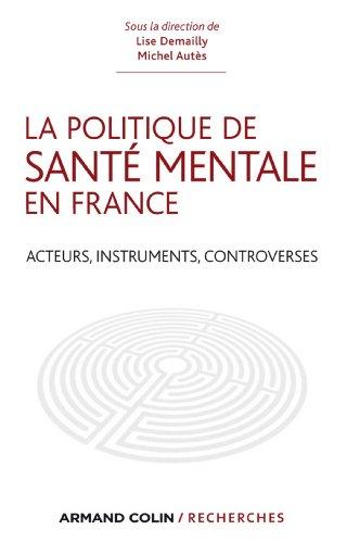 La politique de santé mentale en France : Acteurs, instruments, controverses (Armand Colin / Recherches)