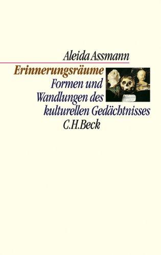 Erinnerungsräume: Formen und Wandlungen des kulturellen Gedächtnisses (C. H. Beck Kulturwissenschaft)