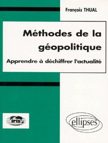 METHODES DE LA GEOPOLITIQUE. : Apprendre à déchiffrer l'actualité