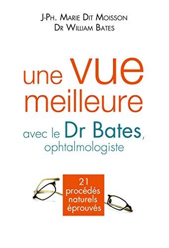Une vue meilleure avec le Dr Bates, ophtalmologiste : 21 procédés naturels éprouvés