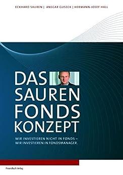 Das Sauren Fonds-Konzept: Wir investieren nicht in Fonds - Wir investieren in Fondsmanager