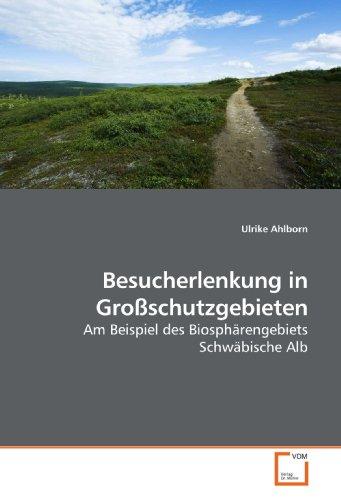 Besucherlenkung in Großschutzgebieten: Am Beispiel des Biosphärengebiets Schwäbische Alb