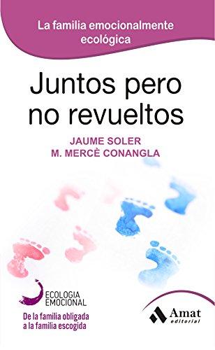 JUNTOS PERO NO REVUELTOS: La familia emocionalmente ecológica por Maria Mercè Conangla i Marín